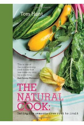 The Natural Cook - Eating The Seasons From Root To Fruit - Hunt,Tom | Tagrny.org