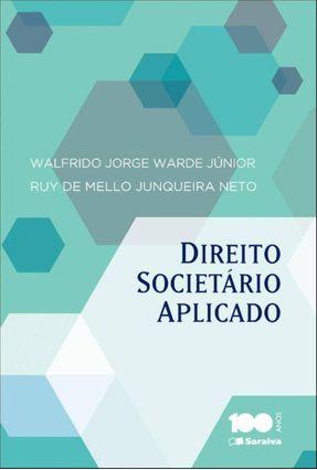 Direito Societário Aplicado - Neto,Ruy De Mello Junqueira Warde Jr.,Walfrido Jorge   Nisrs.org