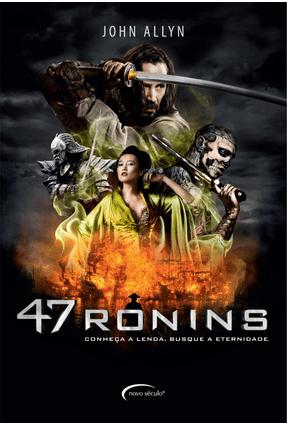 47 Ronins - Conheça A Lenda, Busque A Eternidade - John Allyn | Hoshan.org