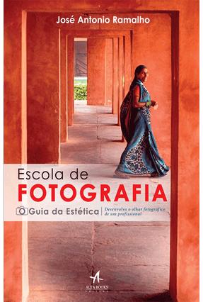 Escola de Fotografia - o Guia da Estética - Ramalho,José Antonio | Hoshan.org