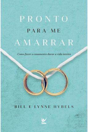 Pronto Para Me Amarrar - Como Fazer Seu Casamento Durar A Vida Inteira - Hybels,Lynne BILL pdf epub