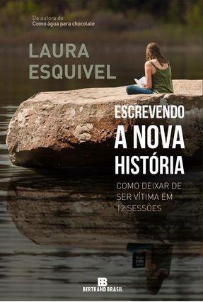 Escrevendo A Nova História - Como Deixar de Ser Vítima Em 12 Sessões - Esquivel,Laura | Hoshan.org