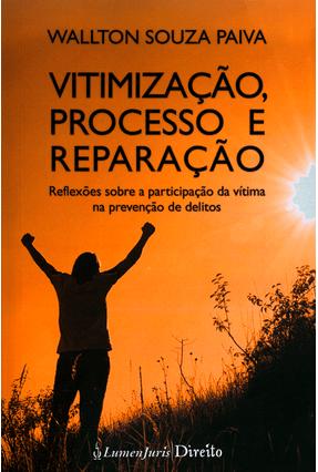 Vitimização, Processo e Reparação - Reflexões Sobre A Participação da Vítima na Prevenção de Delitos - Paiva,Wallton Souza   Hoshan.org