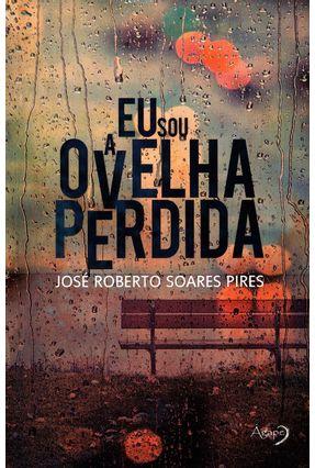 Eu Sou A Ovelha Perdida - Pires,José Roberto Soares | Tagrny.org