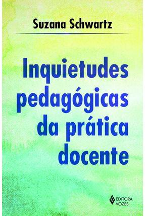 Inquietudes Pedagógicas da Prática Docente - Schwartz,Suzana | Nisrs.org