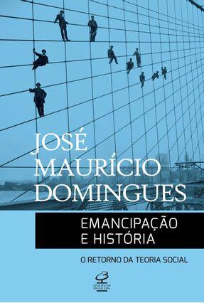 Emancipação E História: O Retorno Da Teoria Social - Domingues,José Maurício pdf epub