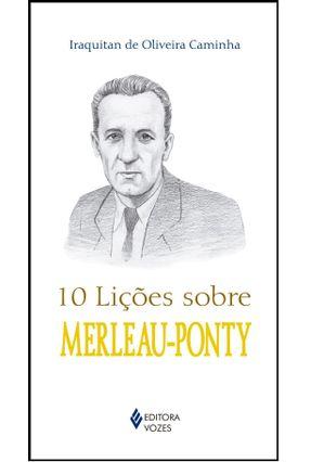 10 Lições Sobre Merleau-Ponty - Caminha,Iraquitan De Oliveira   Hoshan.org