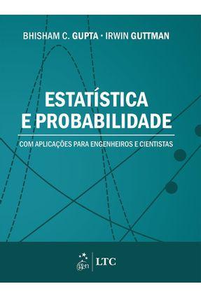 Estatística e Probabilidade Com Aplicações Para Engenheiros e Cientistas - Gupta,Bhisham C. Guttman,Irwin | Nisrs.org