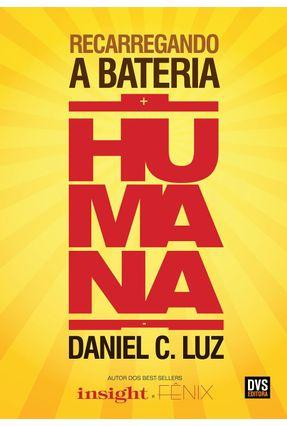 Recarregando A Bateria Humana - Luz,Daniel C. pdf epub