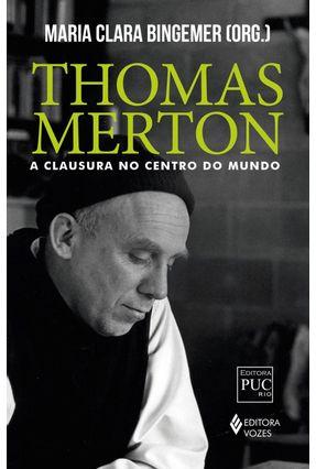 Thomas Merton - A Clausura No Centro do Mundo - Bingemer,Maria Clara   Hoshan.org