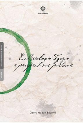 Eclesiologia - Igreja E Perspectivas Pastorais - Bezerra,Cícero Manoel pdf epub
