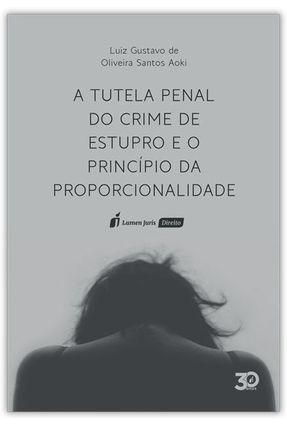 A Tutela Penal Do Crime De Estupro E O Princípio Da Proporcionalidade - Aoki,Luiz Gustavo de Oliveira Santos | Nisrs.org