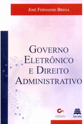 Governo Eletrônico e Direito Administrativo - Brega ,José Fernando pdf epub
