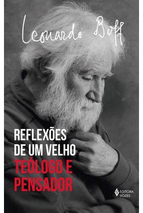 Reflexões De Um Velho Teólogo - Teólogo e Pensador - Boff,Leonardo pdf epub