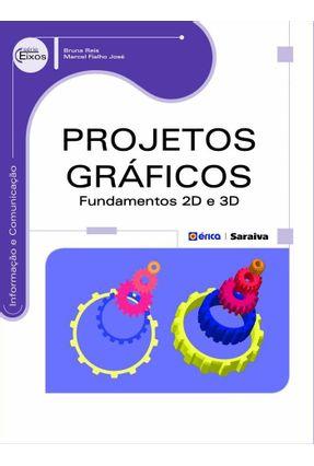 Projetos Gráficos - Fundamentos 2D e 3D - Série Eixos - Reis,Bruna José,Marcel Fialho | Hoshan.org