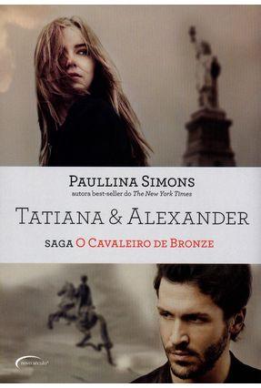 Tatiana & Alexander - Saga o Cavaleiro de Bronze - Simons,Paullina pdf epub