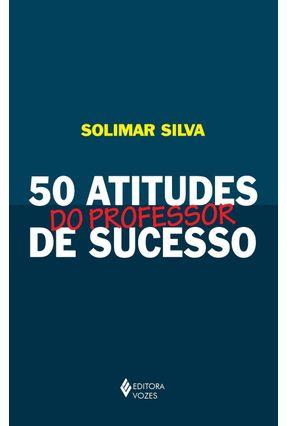 50 Atitudes do Professor de Sucesso - Silva,Solimar | Hoshan.org