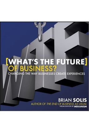 What's The Future Of Business? - Changing The Way Businesses Create Experiences - Solis,Brian   Nisrs.org