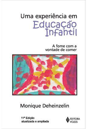 Uma Experiência Em Educação Infantil - A Fome Com A Vontade de Comer - Deheinzelin,Monique pdf epub