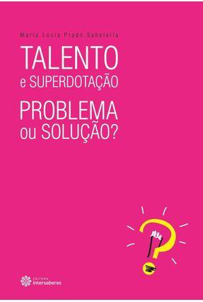 Talento E Superdotação - Problema Ou Solução? - Sabatella,Maria Lúcia Prado | Hoshan.org