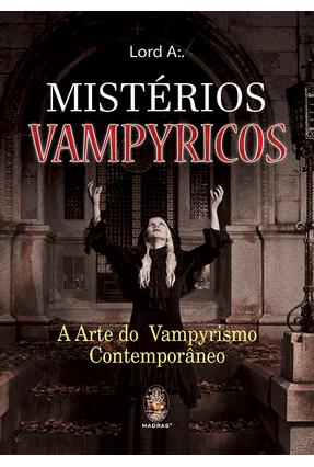 Mistérios Vampyricos - A Arte do Vampirismo Contemporâneo - A,Lord | Tagrny.org