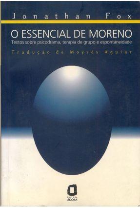 O Essencial de Moreno - Textos Sobre Psicodrama, Terapia de Grupo e Espontaneidade - Fox,Jonathan pdf epub