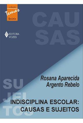 Indisciplina Escolar: Causas e Sujeitos - Col. Temas Sociais - Rebelo,Rosana Aparecida Argento pdf epub
