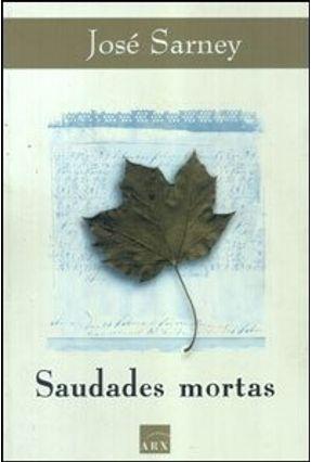 Saudades Mortas - Sarney,José | Nisrs.org