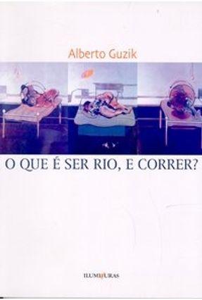 O que É Ser Rio, e Correr? - Guzik,Alberto | Hoshan.org