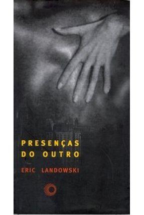 Presenças do Outro - Col. Estudos - Landowski,Eric | Hoshan.org