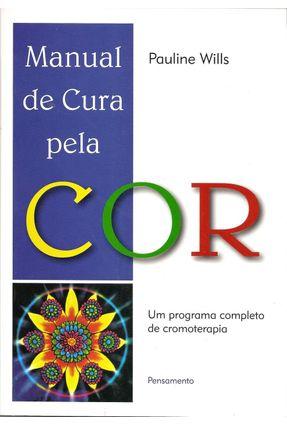 Manual de Cura Pela Cor - Um Program Completo de Cromoterapia - Wills,Pauline pdf epub