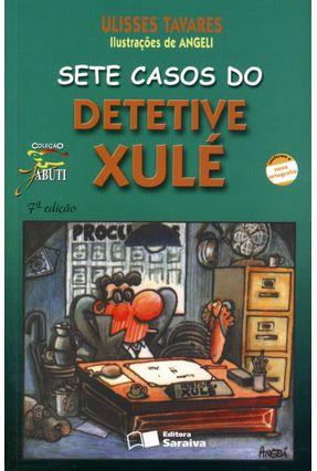Sete Casos do Detetive Xulé - Col. Jabuti - Conforme a Nova Ortografia - Tavares,Ulisses   Tagrny.org