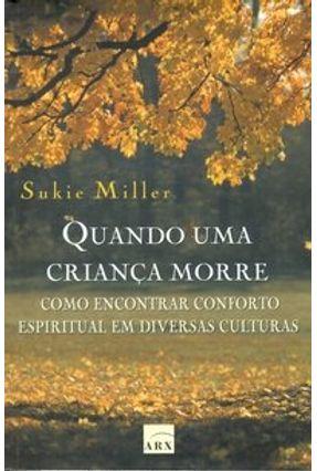 Edição antiga - Quando uma Criança Morre - Como Encontrar Conforto Espiritual em Diversas Culturas - Miller,Sukie   Hoshan.org