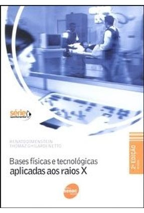 Bases Físicas e Tecnológicas Aplicadas aos Raios X - 2ª Ed. - Guilardi Netto,Thomaz Dimenstein,Renato pdf epub