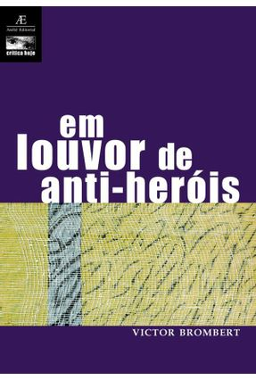 Em Louvor de Anti-heróis - Brombert,Victor pdf epub