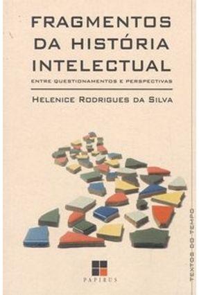 Fragmentos da História Intelectual - Silva,Helenice Rodrigues da | Hoshan.org