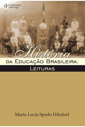 História da Educação Brasileira: Leituras - Hilsdorf,Maria Lucia Spedo   Nisrs.org