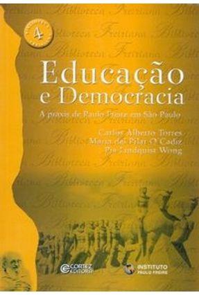 Educação e Democracia - Biblioteca Freiriana 4 - Torres,Carlos Alberto O'cadiz,Maria Del Pilar Wong,Pia Lindquist pdf epub