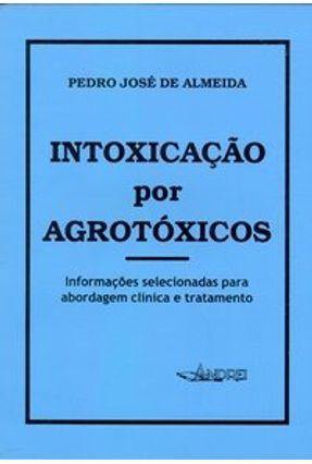 Intoxicação Por Agrotóxicos - Almeida,Pedro José de | Hoshan.org
