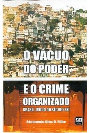 O Vácuo do Poder e o Crime Organizado - Brasil, Início do Século XXI - O. Filho,Edemundo Dias | Hoshan.org