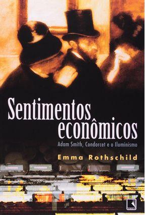 Sentimentos Econômicos - Adam Smith, Condorcet e o Iluminismo - Rothschild,Emma | Hoshan.org