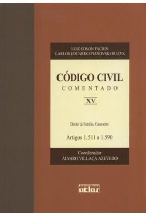 Código Civil Comentado XV - Artigos 1.511 A 1.590 - Fachin,Luiz Edson Ruzyk,Carlos Eduardo Pianovski | Tagrny.org