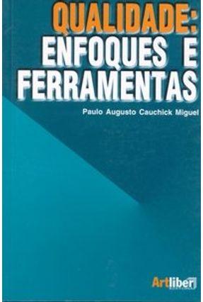 Qualidade: Enfoques e Ferramentas - Miguel,Paulo Augusto Cauchick | Hoshan.org