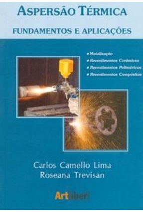 Aspersão Térmica - Fundamentos e Aplicações - Trevisan,Roseana Lima,Carlos Camello | Hoshan.org