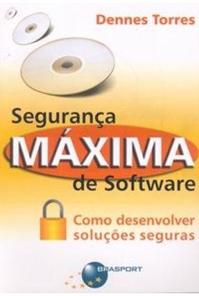 Segurança Máxima de Software - Torres,Dennes | Tagrny.org