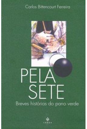 Edição antiga - Pela Sete - Breves Histórias do Pano Verde - Ferreira,Carlos Bittencourt   Tagrny.org