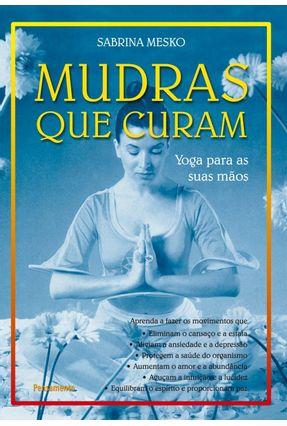 Mudras Que Curam - Yoga Para Suas Mãos - Mesko,Sabrina | Nisrs.org