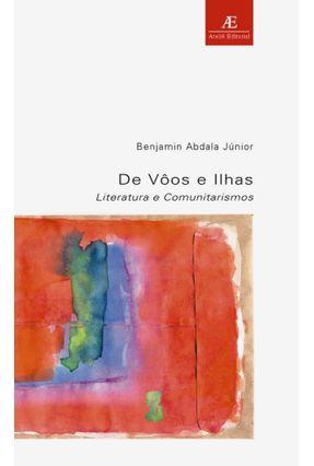 De Vôos e Ilhas - Literatura e Comunitarismo - Estudos Literários 15 - Abdala Jr,Benjamin pdf epub