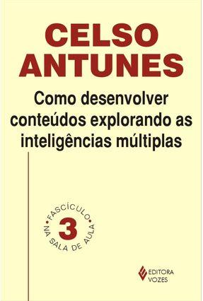Como Desenvolver Conteúdos Explorando as Inteligências Múltiplas - Col. Na Sala de Aula - Antunes,Celso | Hoshan.org