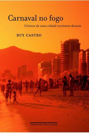 Carnaval no Fogo - Crônica de uma Cidade Excitante Demais - Castro, Ruy | Hoshan.org